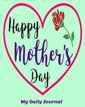 Happy Mother's Day My Daily Journal