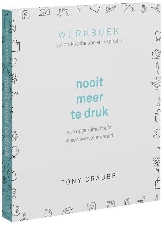 Boek cover Nooit meer te druk, werkboek vol praktische tips en inspiratie van Tony Crabbe (Paperback)