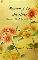 Mornings by the River, Poems in the Order of Things