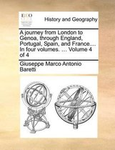 A Journey from London to Genoa, Through England, Portugal, Spain, and France.... in Four Volumes. ... Volume 4 of 4