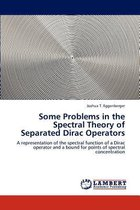 Some Problems in the Spectral Theory of Separated Dirac Operators
