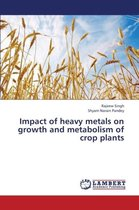 Impact of Heavy Metals on Growth and Metabolism of Crop Plants