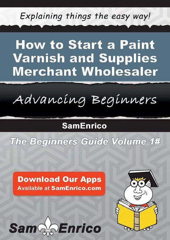 How to Start a Paint - Varnish - and Supplies Merchant Wholesaler Business