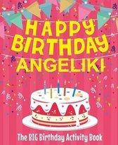 Happy Birthday Angeliki - The Big Birthday Activity Book