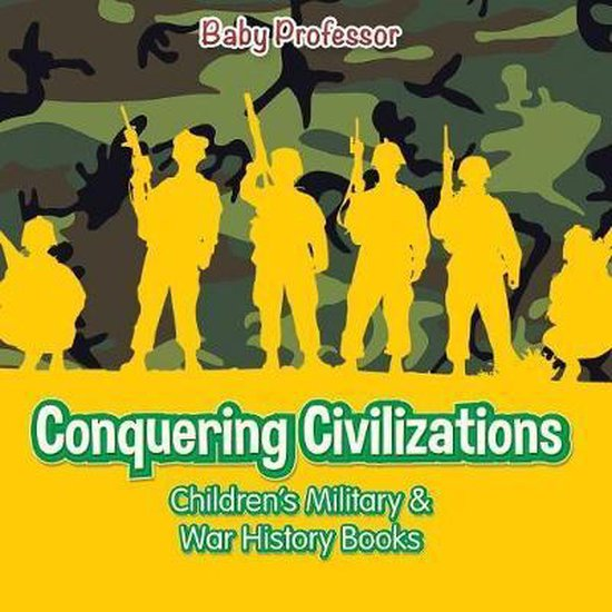 Conquering Civilizations - Children's Military & War History Books