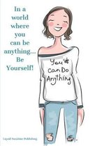 In a world where you can be anything... Be yourself!