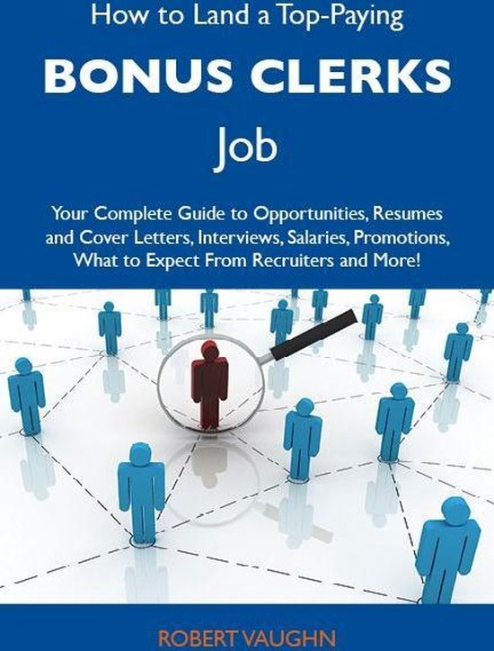 How to Land a Top-Paying Bonus clerks Job: Your Complete Guide to Opportunities, Resumes and Cover Letters, Interviews, Salaries, Promotions, What to Expect From Recruiters and More