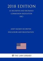 Asset-Backed Securities Disclosure and Registration (Us Securities and Exchange Commission Regulation) (Sec) (2018 Edition)