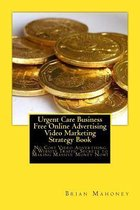 Urgent Care Business Free Online Advertising Video Marketing Strategy Book