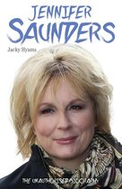 Jennifer Saunders - The Unauthorised Biography of the Absolutely Fabulous Star