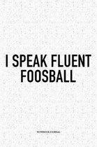 I Speak Fluent Foosball