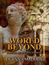 The World Beyond: A Novel of Ancient Greece