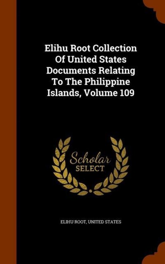 Elihu Root Collection of United States Documents Relating to the Philippine Islands, Volume 109