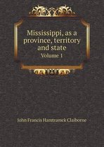 Mississippi, as a Province, Territory and State Volume 1