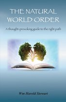 The Natural World Order (A thought provoking guide to the right path)