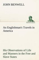An Englishman's Travels in America His Observations of Life and Manners in the Free and Slave States