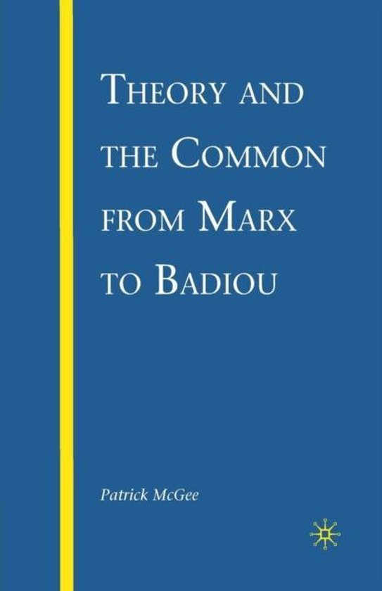 Theory and the Common from Marx to Badiou