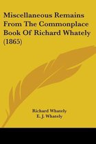 Miscellaneous Remains From The Commonplace Book Of Richard Whately (1865)