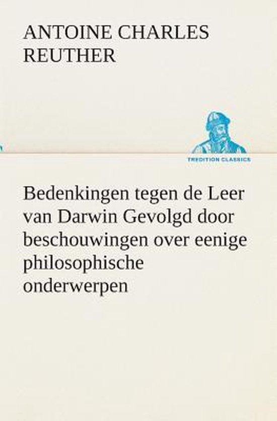 Bedenkingen tegen de leer van darwin gevolgd door beschouwingen over eenige philosophische onderwerpen. - Antoine Charles Reuther |