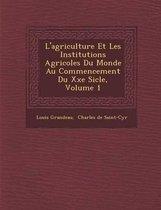 L'Agriculture Et Les Institutions Agricoles Du Monde Au Commencement Du Xxe Si Cle, Volume 1