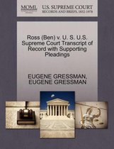 Ross (Ben) V. U. S. U.S. Supreme Court Transcript of Record with Supporting Pleadings
