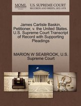 James Carlisle Baskin, Petitioner, V. the United States. U.S. Supreme Court Transcript of Record with Supporting Pleadings