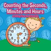 Counting the Seconds, Minutes and Hours a Telling Time Book for Kids