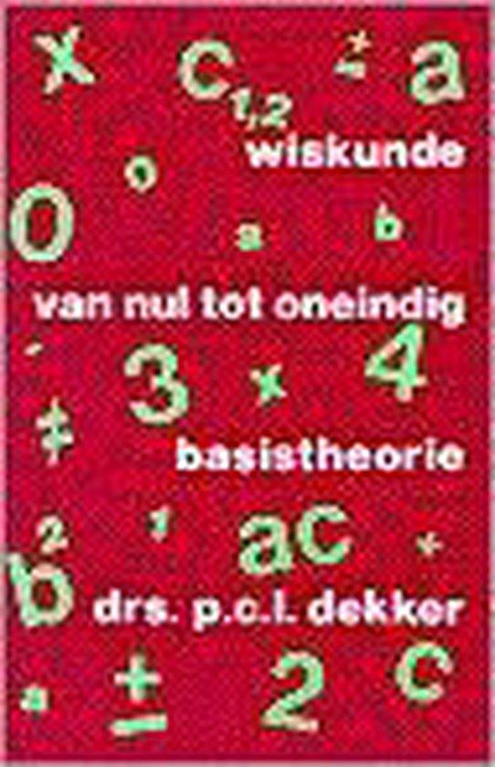 WISKUNDE VAN NUL TOT ONEINDIG BASISTHEORIE - P.C.L. Dekker pdf epub