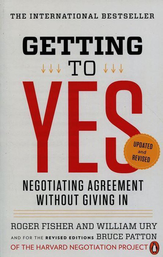 Getting to Yes : Negotiating Agreement Without Giving in