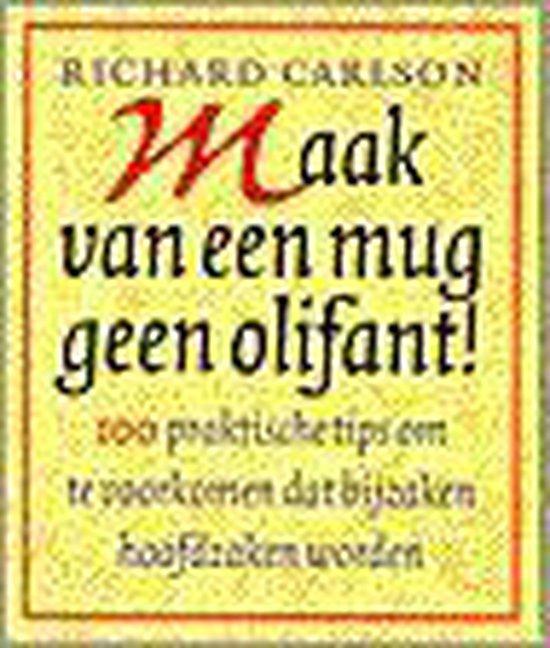 Maak van een mug geen olifant - Richard Carlson  