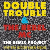 Double Trouble & The Rebel MC - The Remix Project