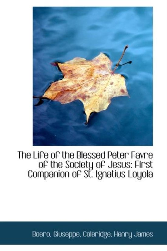The Life of the Blessed Peter Favre of the Society of Jesus