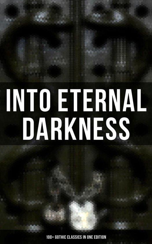 Boek cover Into Eternal Darkness: 100+ Gothic Classics in One Edition van Theophile Gautier (Onbekend)