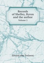 Records of Shelley, Byron and the Author Volume 2