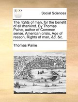 The Rights of Man, for the Benefit of All Mankind. by Thomas Paine, Author of Common Sense, American Crisis, Age of Reason, Rights of Man, &C. &C.