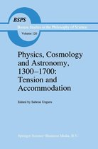 Physics, Cosmology and Astronomy, 1300–1700: Tension and Accommodation