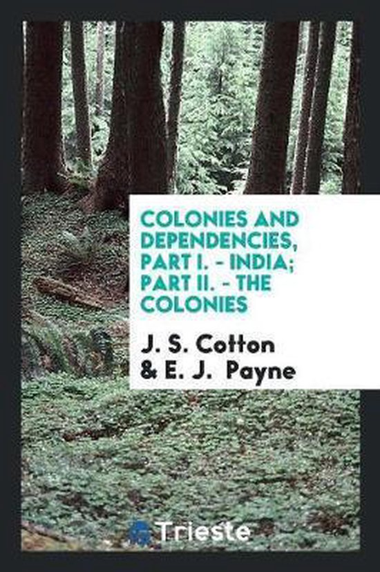 Colonies and Dependencies, Part I. - India; Part II. - The Colonies