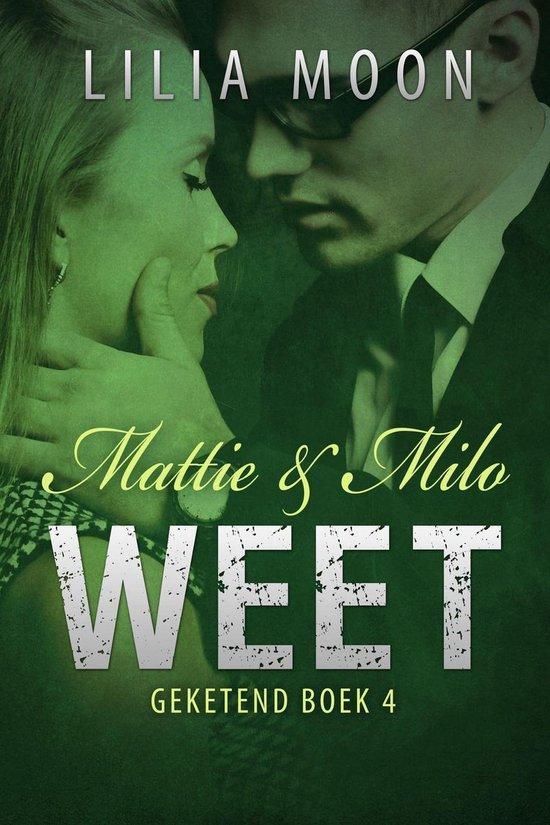 Geketend 4 - WEET - Mattie & Milo - Lilia Moon |