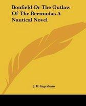 Bonfield Or The Outlaw Of The Bermudas A Nautical Novel