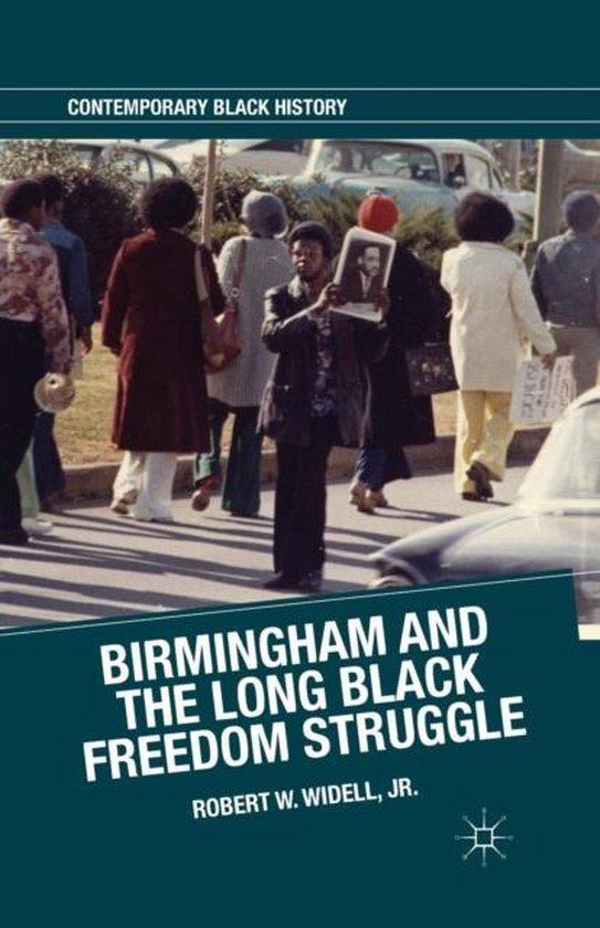 Boek cover Birmingham and the Long Black Freedom Struggle van Robert W. Widell, Jr. (Paperback)