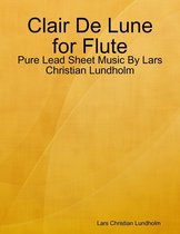 Clair De Lune for Flute - Pure Lead Sheet Music By Lars Christian Lundholm