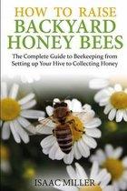 How to Raise Backyard Honey Bees