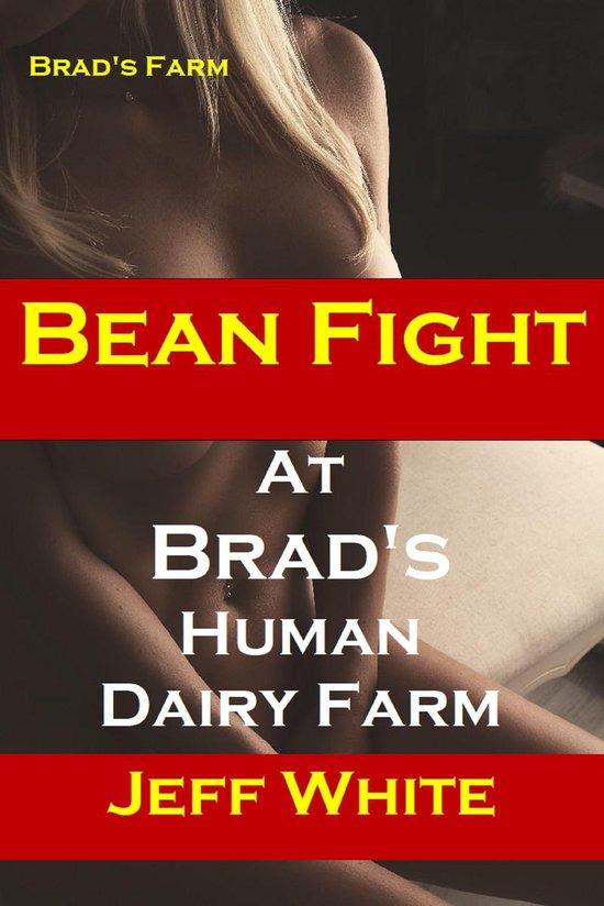 Bean Fight at Brad's Human Dairy Farm