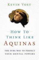 How to Think Like Aquinas