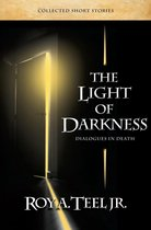 Boek cover The Light of Darkness: Dialogues in Death van Roy A. Teel, Jr.