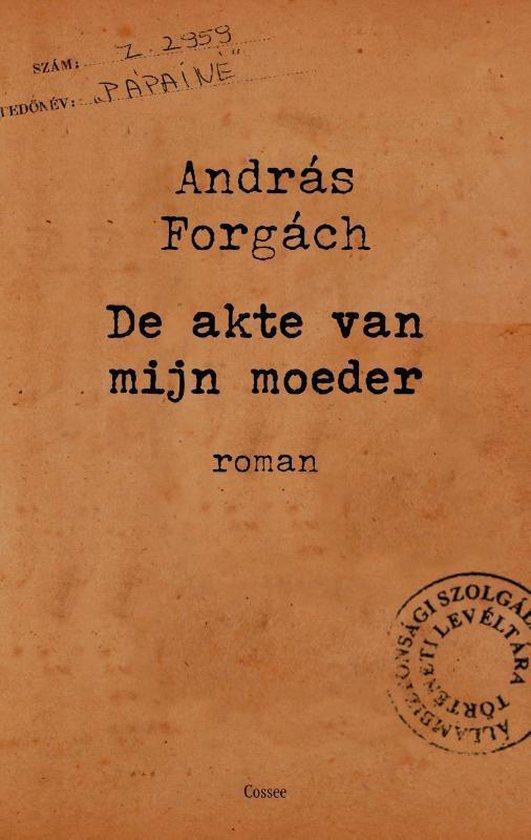 De akte van mijn moeder - Andras Forgach