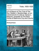 Omslag A Full Report of the Trial of the Rev. Robert J. Breckinridge, on an Indictment for a Libel on James L. Maguire, Overseer of the Alms House of Baltimore City and County