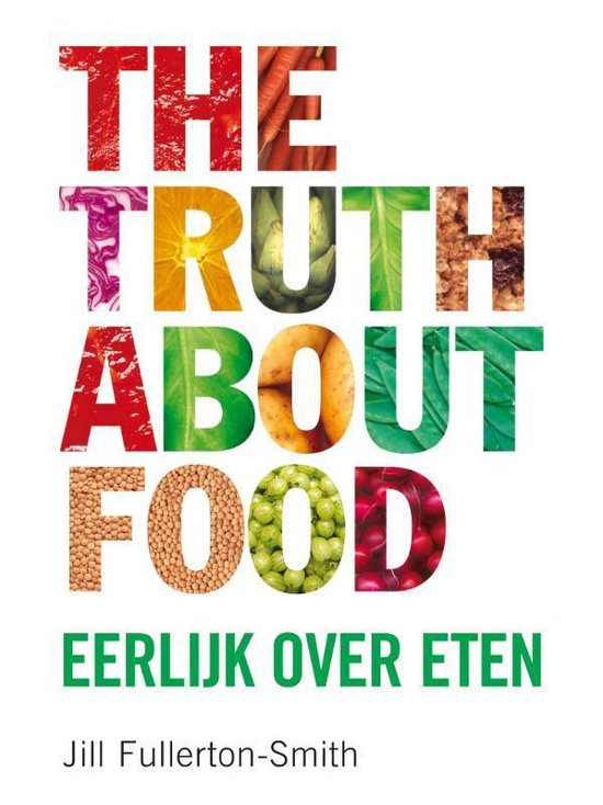 The truth about food - Jill Fullerton-Smith  
