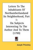 Letters to the Inhabitants of Northumberlandand Its Neighborhood, Part 1