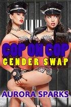 Cop on Cop Gender Swap